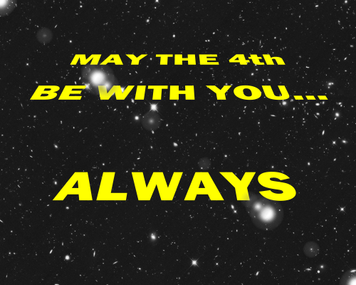 May the 4th be with You...Always